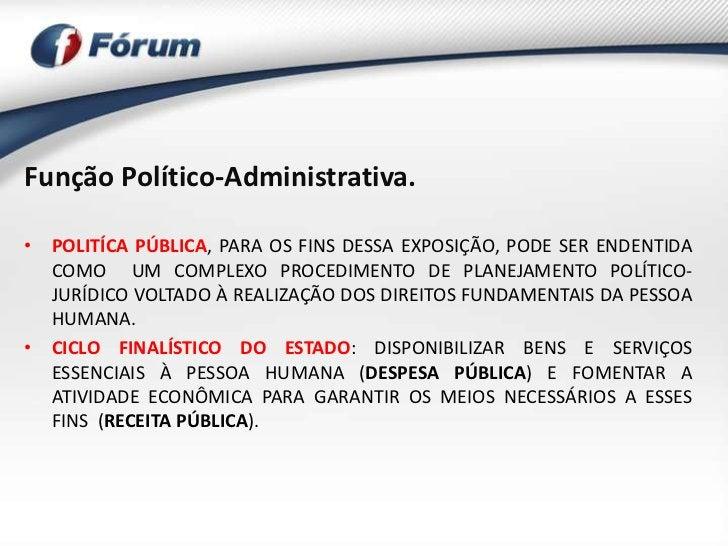 Função Político-Administrativa.• POLITÍCA PÚBLICA, PARA OS FINS DESSA EXPOSIÇÃO, PODE SER ENDENTIDA  COMO UM COMPLEXO PROC...