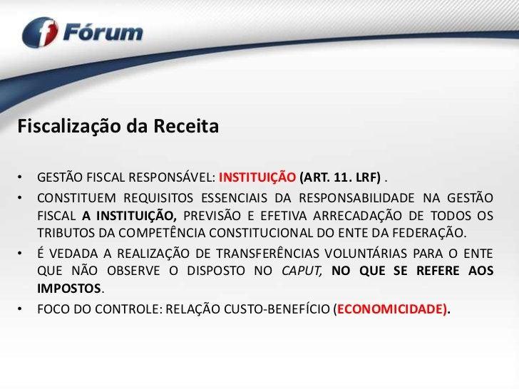 Fiscalização da Receita• GESTÃO FISCAL RESPONSÁVEL: INSTITUIÇÃO (ART. 11. LRF) .• CONSTITUEM REQUISITOS ESSENCIAIS DA RESP...