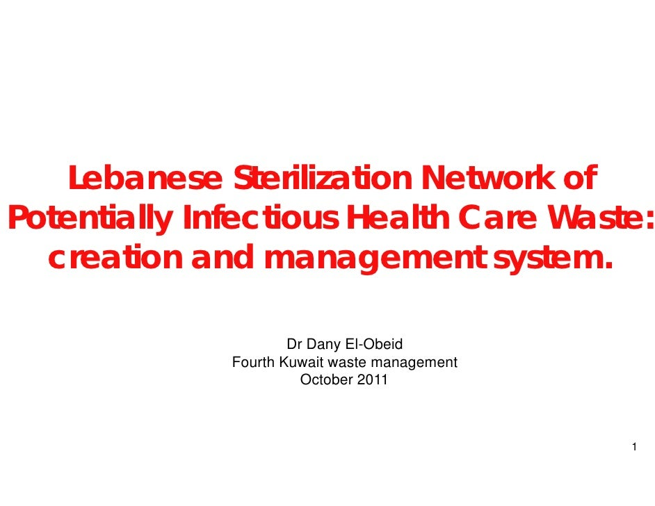 Lebanese Steriliz zation Network ofPotentially Infectious Health Care Waste:                     s  creation and man   nag...