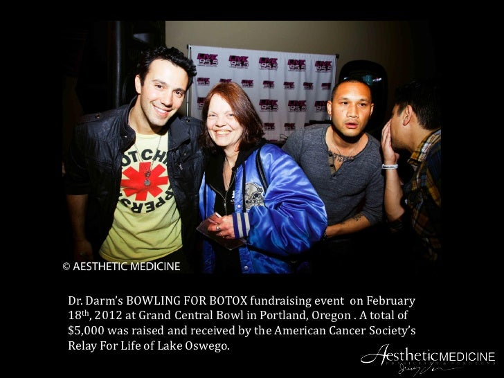 Dr. Darm's BOWLING FOR BOTOX fundraising event on February18th, 2012 at Grand Central Bowl in Portland, Oregon . A total o...