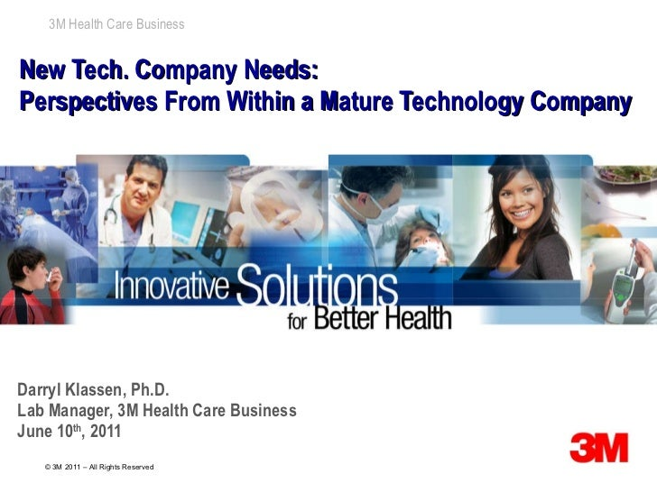 New Tech. Company Needs: Perspectives From Within a Mature Technology Company Darryl Klassen, Ph.D. Lab Manager, 3M Health...