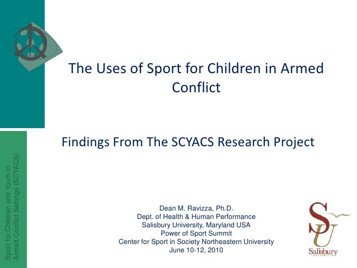 The Uses of Sport for Children in Armed Conflict<br />Findings From The SCYACS Research Project<br />Dean M. Ravizza, Ph.D...