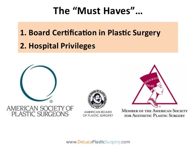 What to Look For in a Plastic Surgeon by William F. DeLuca, MD Slide 3