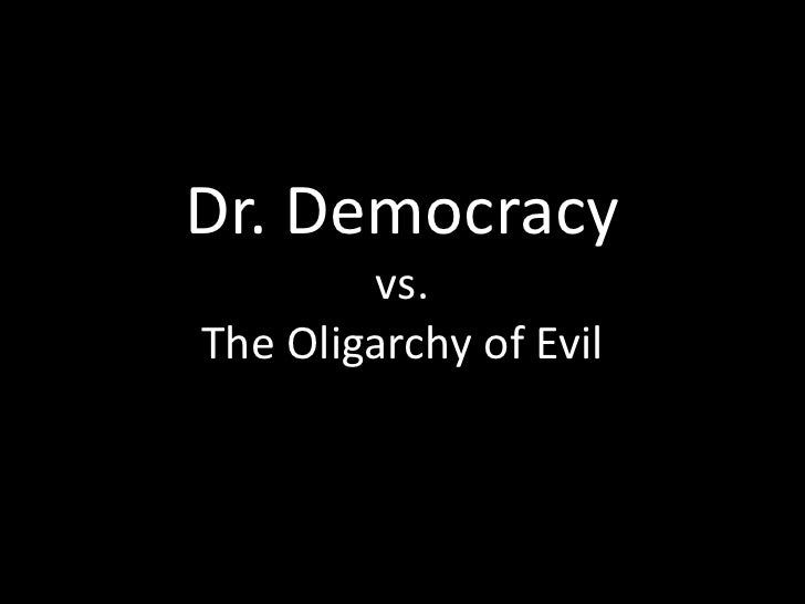 Dr. Democracy vs. The Oligarchy of Evil<br />