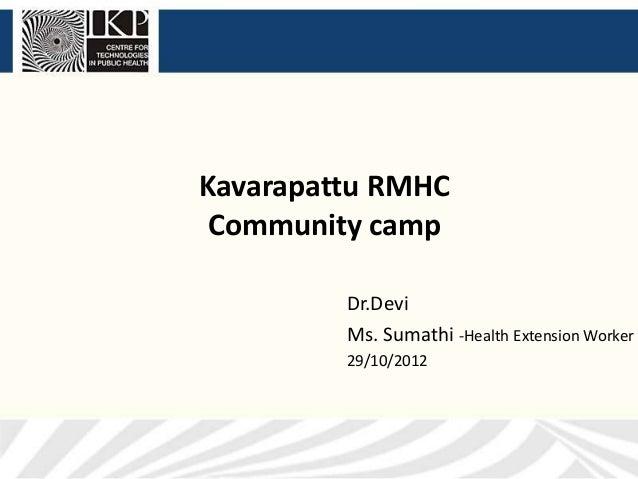Kavarapattu RMHC Community camp         Dr.Devi         Ms. Sumathi -Health Extension Worker         29/10/2012
