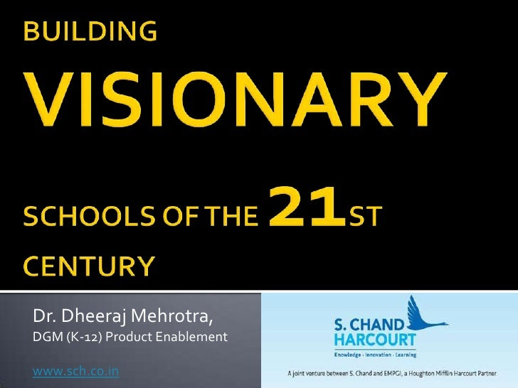 BUILDING VISIONARY SCHOOLS OF THE 21ST CENTURY<br />Dr. DheerajMehrotra, <br />DGM (K-12) Product Enablement <br />www.sch...