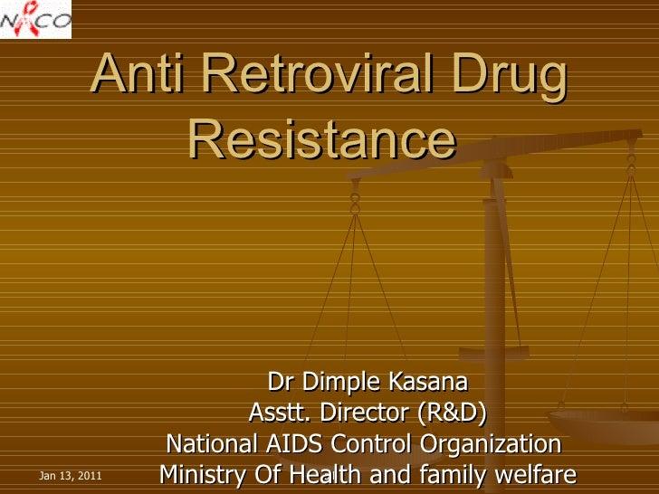 Anti Retroviral Drug Resistance  Dr Dimple Kasana Asstt. Director (R&D) National AIDS Control Organization  Ministry Of He...