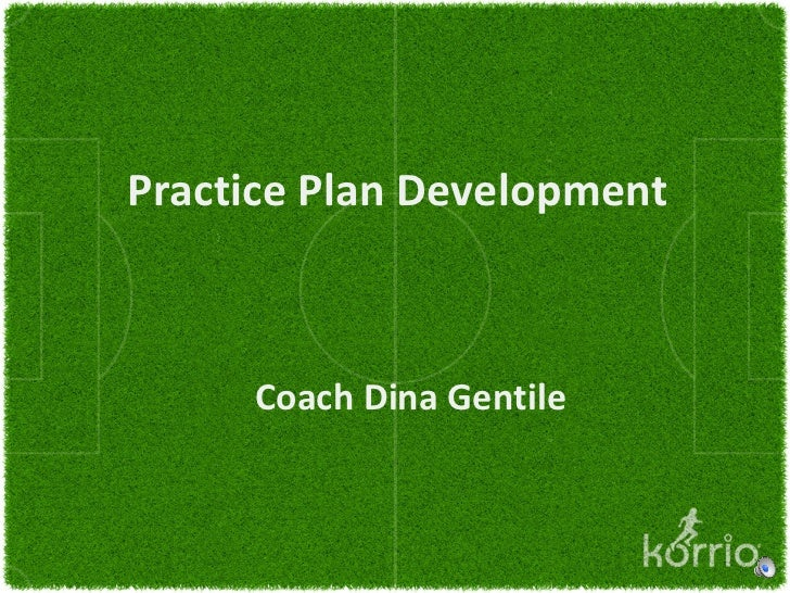 Practice Plan Development     Coach Dina Gentile