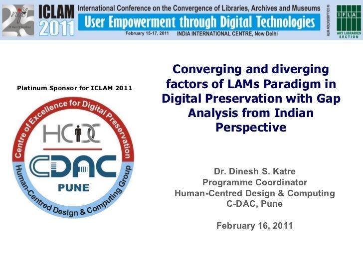 Platinum Sponsor for ICLAM 2011 Dr. Dinesh S. Katre Programme Coordinator Human-Centred Design & Computing C-DAC, Pune Feb...