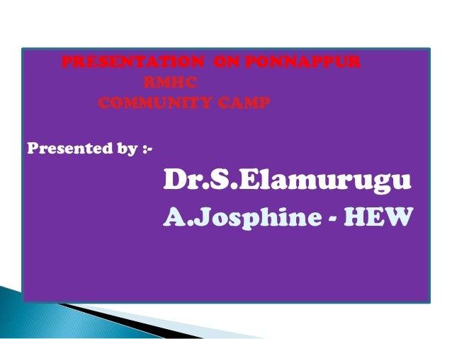 PRESENTATION ON PONNAPPUR           RMHC       COMMUNITY CAMPPresented by :-                  Dr.S.Elamurugu              ...