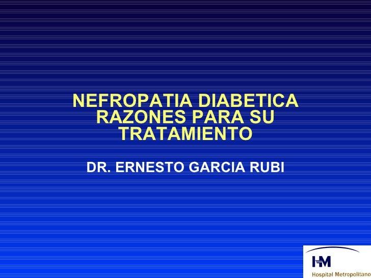 NEFROPATIA DIABETICA RAZONES PARA SU TRATAMIENTO DR. ERNESTO GARCIA RUBI