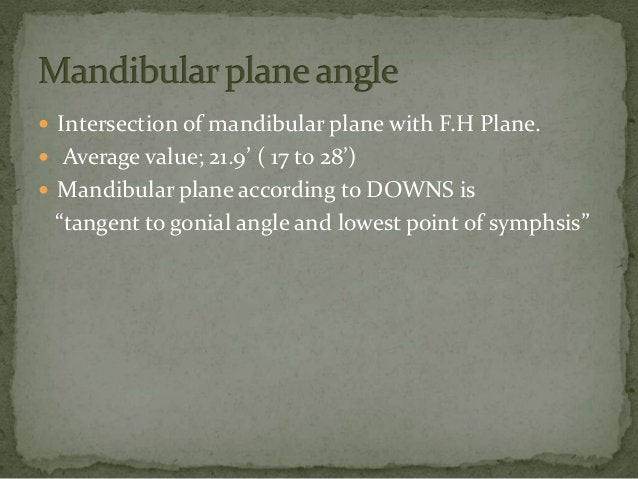  Sella gnathion to F.H. plane. Average value; 59' ( 53' to 66')Interpretation Increased in class II facial patterns. an...