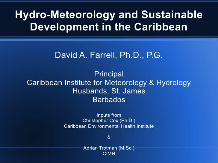 Hydro-Meteorology and Sustainable  Development in the Caribbean          David A. Farrell, Ph.D., P.G.                    ...