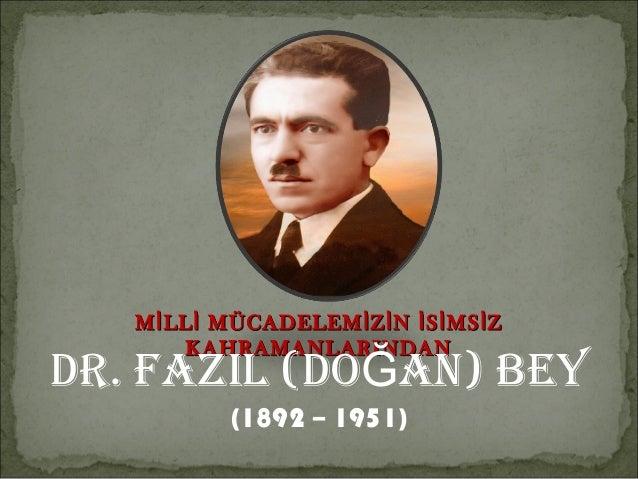 M İ LL İ MÜCADELEM İ Z İ N İ S İ MS İ ZDR. FAZIL (DOĞAN) BEY         KAHRAMANLARINDAN             (1892 – 1951)