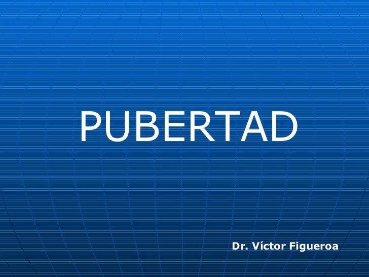 Dr. Víctor Figueroa PUBERTAD