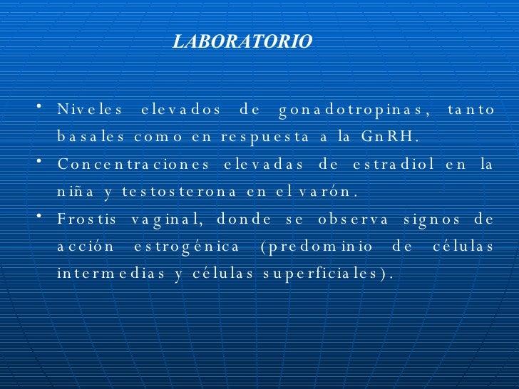 <ul><li>Niveles elevados de gonadotropinas, tanto basales como en respuesta a la GnRH. </li></ul><ul><li>Concentraciones e...