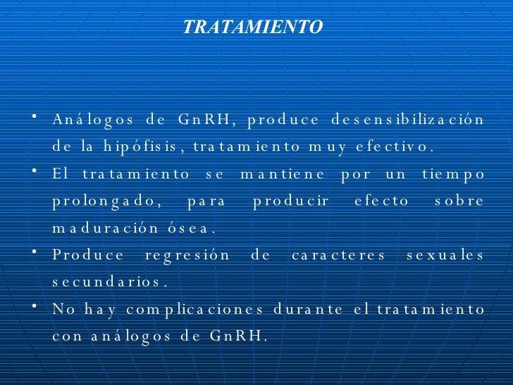 <ul><li>Análogos de GnRH, produce desensibilización de la hipófisis, tratamiento muy efectivo. </li></ul><ul><li>El tratam...