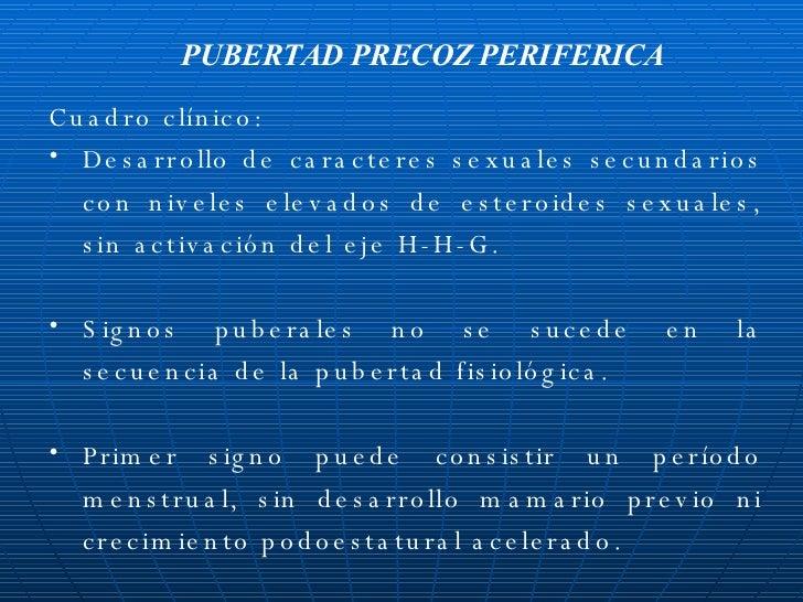 <ul><li>Cuadro clínico: </li></ul><ul><li>Desarrollo de caracteres sexuales secundarios con niveles elevados de esteroides...