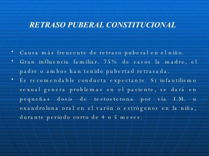 RETRASO PUBERAL CONSTITUCIONAL <ul><li>Causa más freucente de retraso puberal en el niño. </li></ul><ul><li>Gran influenci...