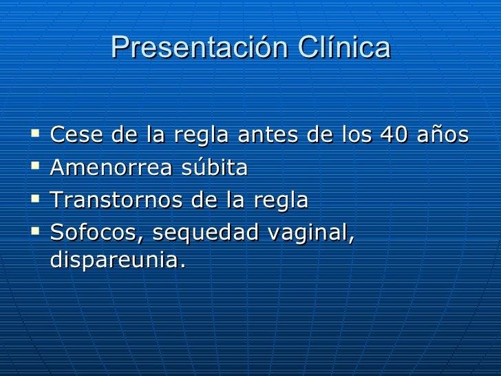 Presentación Clínica <ul><li>Cese de la regla antes de los 40 años </li></ul><ul><li>Amenorrea súbita </li></ul><ul><li>Tr...