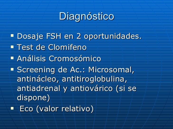 Diagnóstico <ul><li>Dosaje FSH en 2 oportunidades. </li></ul><ul><li>Test de Clomifeno </li></ul><ul><li>Análisis Cromosóm...