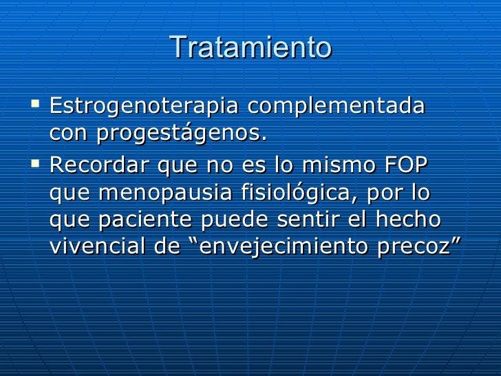 Tratamiento <ul><li>Estrogenoterapia complementada con progestágenos. </li></ul><ul><li>Recordar que no es lo mismo FOP qu...