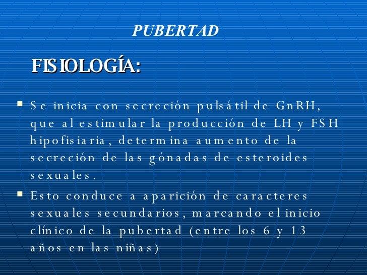 <ul><li>Se inicia con secreción pulsátil de GnRH, que al estimular la producción de LH y FSH hipofisiaria, determina aumen...