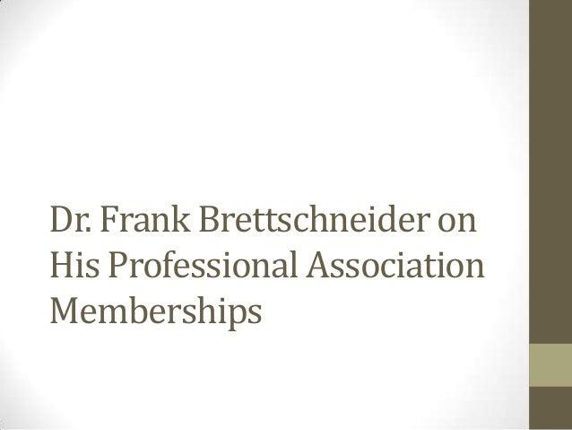Dr. Frank Brettschneider onHis Professional AssociationMemberships