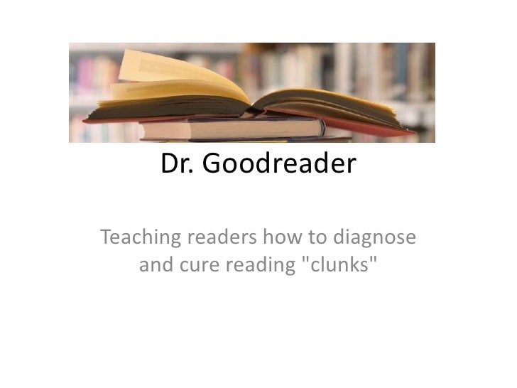 "Dr. GoodreaderTeaching readers how to diagnose    and cure reading ""clunks"""