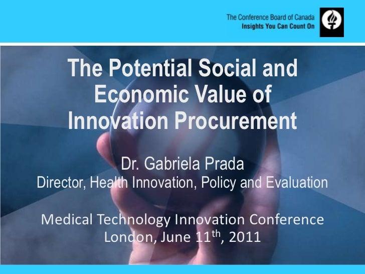 The Potential Social and Economic Value of <br />Innovation Procurement <br />Dr. Gabriela Prada<br />Director, Health Inn...