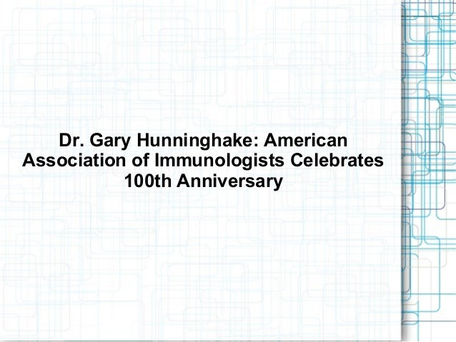 dr gary hunninghake americanassociation of immunologists celebrates100th anniversary
