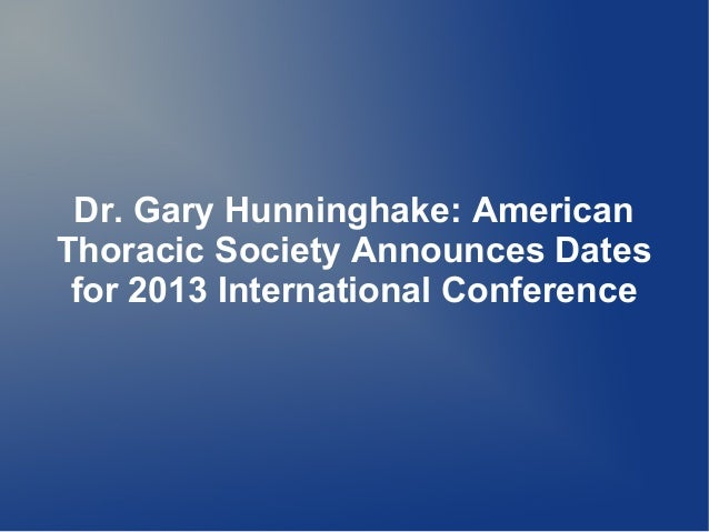 dr gary hunninghake americanthoracic society announces datesfor 2013 international conference