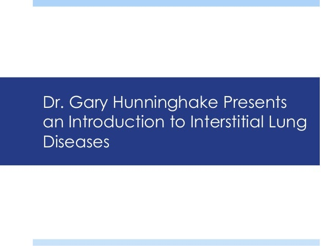 dr gary hunninghake presentsan introduction to interstitial lungdiseases