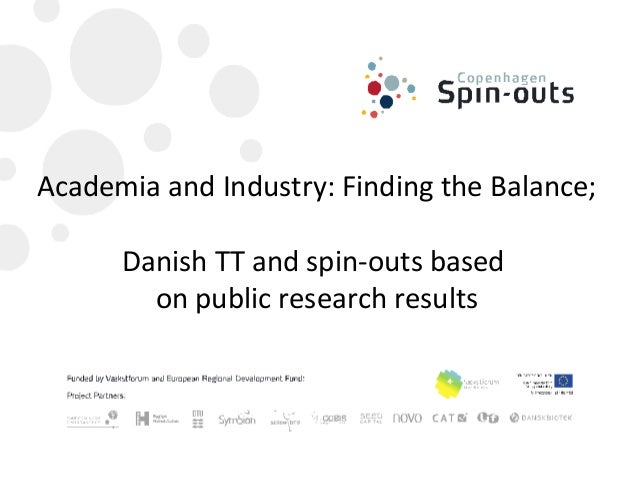 Academia and Industry: Finding the Balance;      Danish TT and spin-outs based        on public research results