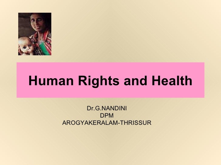 Human Rights and Health Dr.G.NANDINI  DPM  AROGYAKERALAM-THRISSUR