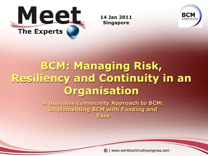 BCM: Managing Risk, Resiliency and Continuity in an Organisation<br />A Business Community Approach to BCM: Implementing B...