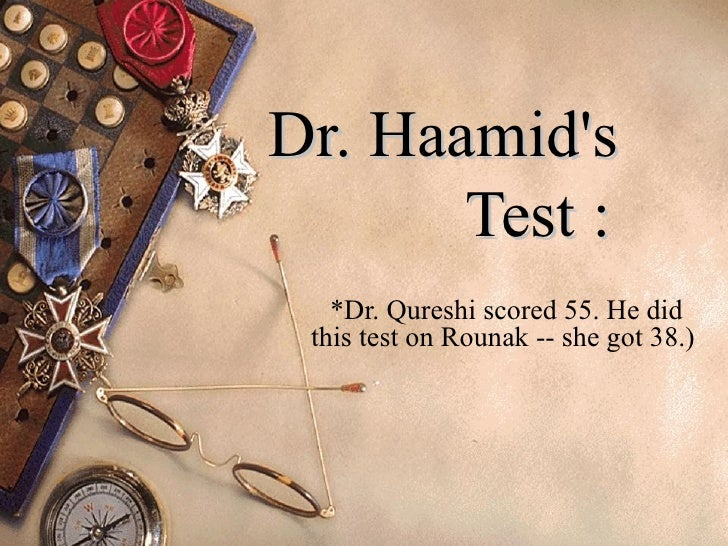 Dr. Haamids       Test :   *Dr. Qureshi scored 55. He did this test on Rounak -- she got 38.)