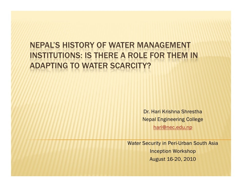 NEPAL'S HISTORY OF WATER MANAGEMENT INSTITUTIONS: IS THERE A ROLE FOR THEM IN ADAPTING TO WATER SCARCITY?                 ...