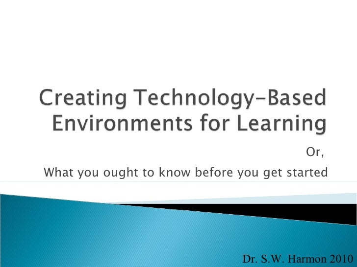 Or,  What you ought to know before you get started Dr. S.W. Harmon 2010