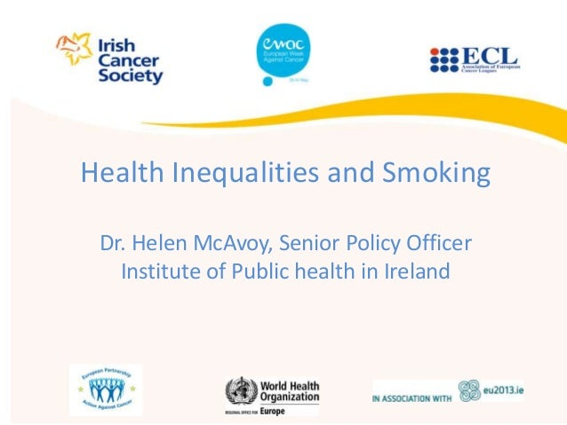 Health Inequalities and SmokingDr. Helen McAvoy, Senior Policy OfficerInstitute of Public health in Ireland