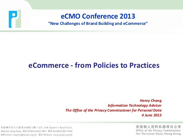 eCommerce - from Policies to PracticesHenry ChangInformation Technology AdvisorThe Office of the Privacy Commissioner for ...