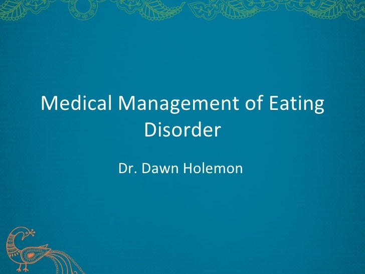 Medical Management of Eating          Disorder       Dr. Dawn Holemon
