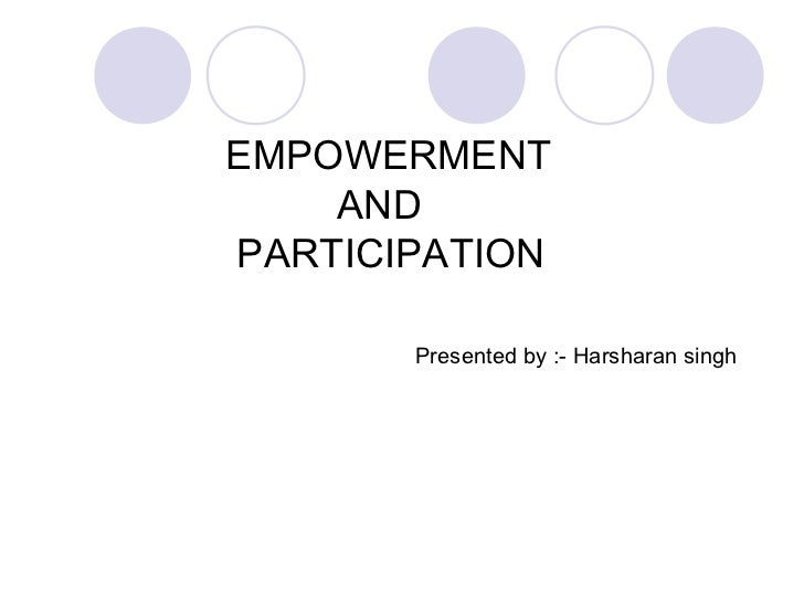 EMPOWERMENT    ANDPARTICIPATION       Presented by :- Harsharan singh