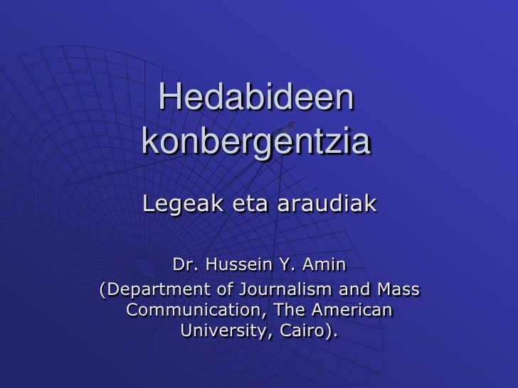 Hedabideenkonbergentzia<br />Legeak eta araudiak<br />Dr. Hussein Y. Amin<br />(Department of Journalism and Mass Communic...