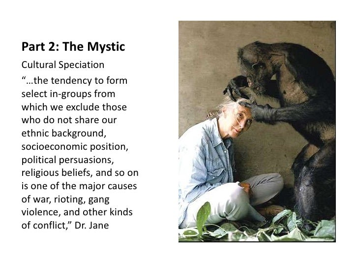 """Part 2: The MysticCultural Speciation""""…the tendency to formselect in-groups fromwhich we exclude thosewho do not share our..."""