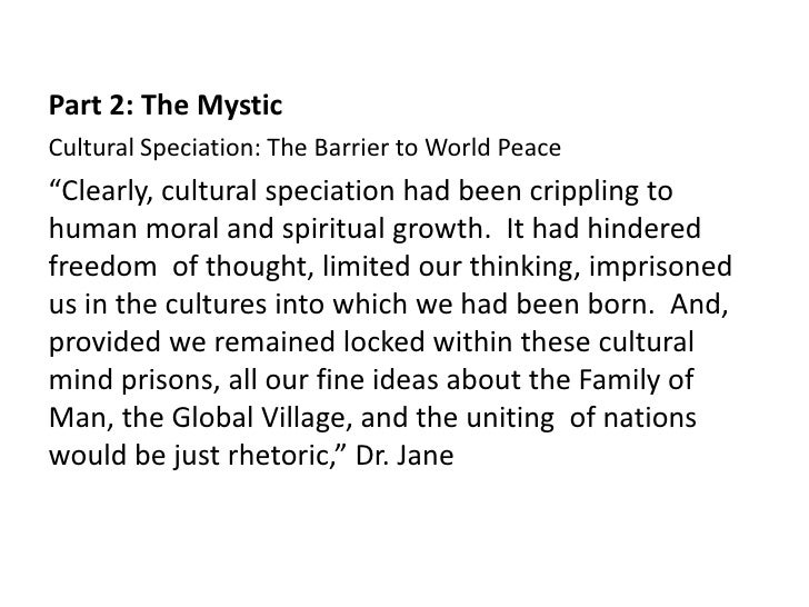 """Part 2: The MysticCultural Speciation: The Barrier to World Peace""""Clearly, cultural speciation had been crippling tohuman ..."""