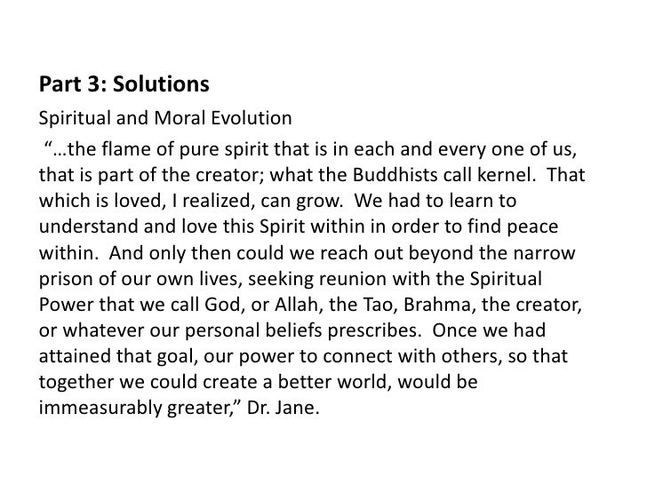 """Part 3: SolutionsSpiritual and Moral Evolution """"…the flame of pure spirit that is in each and every one of us,that is part..."""