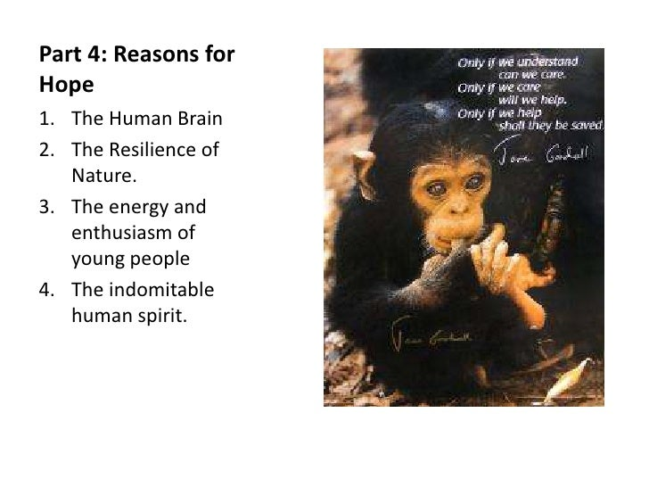 Part 4: Reasons forHope1. The Human Brain2. The Resilience of   Nature.3. The energy and   enthusiasm of   young people4. ...