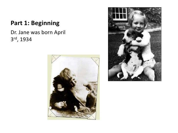 Part 1: BeginningDr. Jane was born April3rd, 1934