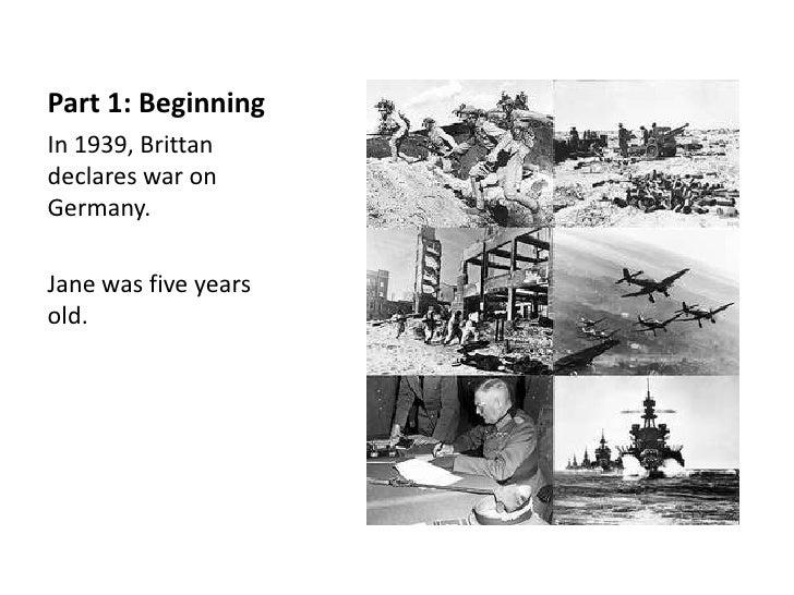 Part 1: BeginningIn 1939, Brittandeclares war onGermany.Jane was five yearsold.